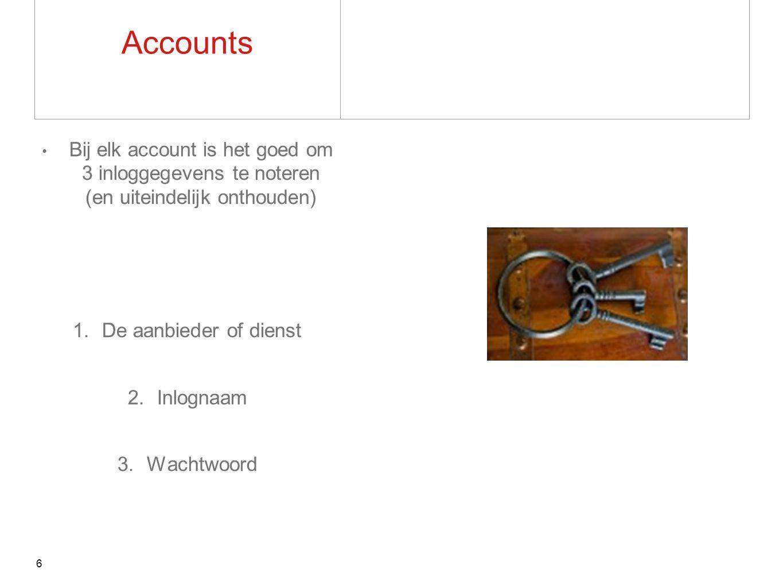 Accounts Bij elk account is het goed om 3 inloggegevens te noteren (en uiteindelijk onthouden) 1.De aanbieder of dienst 2.Inlognaam 3.Wachtwoord 6