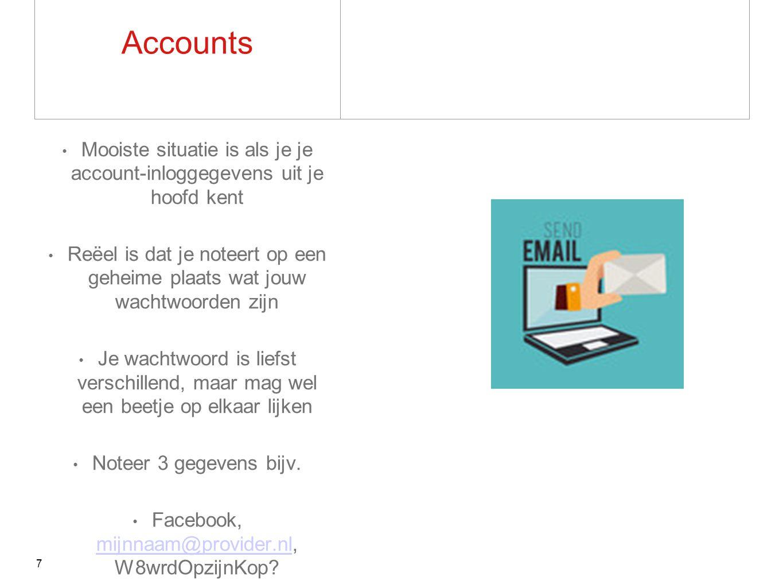 Accounts Mooiste situatie is als je je account-inloggegevens uit je hoofd kent Reëel is dat je noteert op een geheime plaats wat jouw wachtwoorden zijn Je wachtwoord is liefst verschillend, maar mag wel een beetje op elkaar lijken Noteer 3 gegevens bijv.