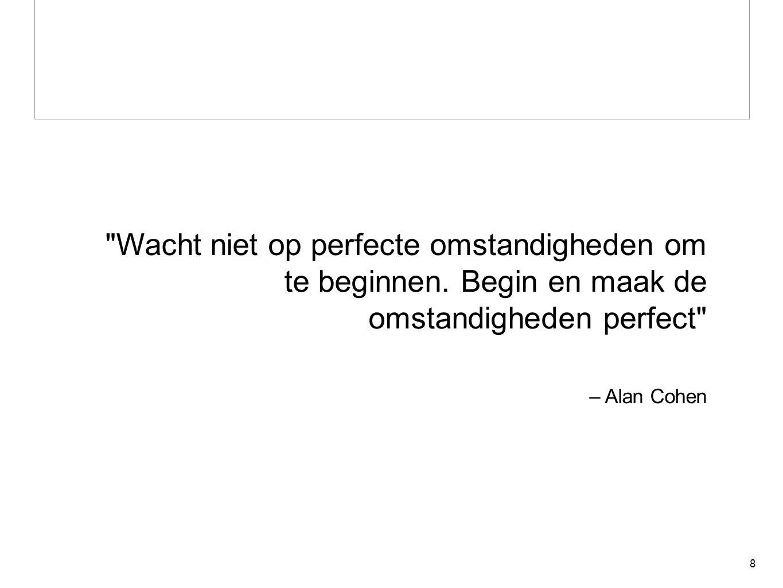 – Alan Cohen Wacht niet op perfecte omstandigheden om te beginnen.