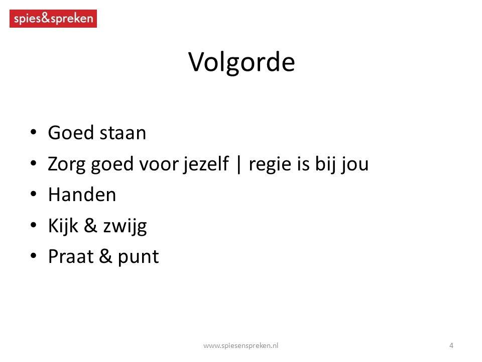 Volgorde Goed staan Zorg goed voor jezelf | regie is bij jou Handen Kijk & zwijg Praat & punt 4www.spiesenspreken.nl