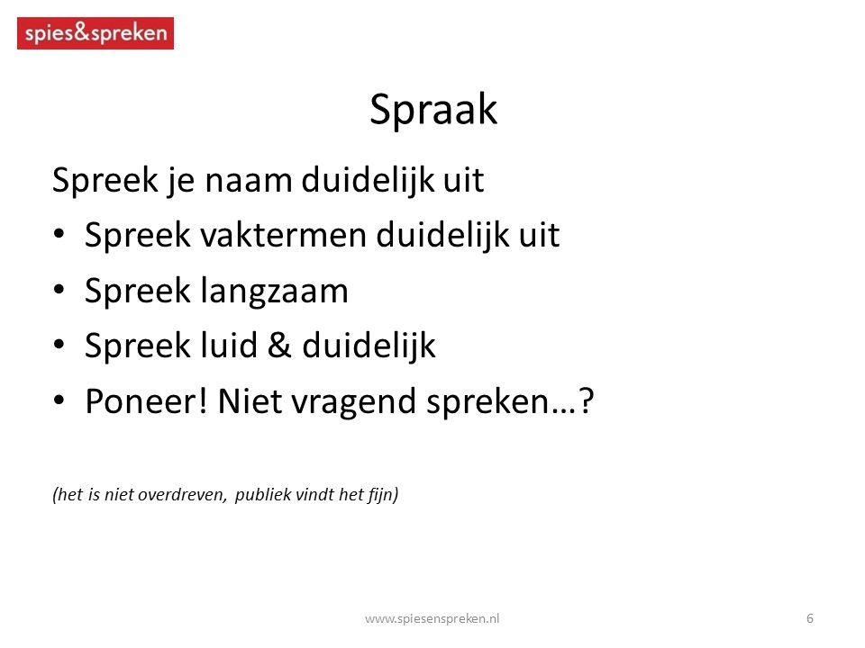 Spraak Spreek je naam duidelijk uit Spreek vaktermen duidelijk uit Spreek langzaam Spreek luid & duidelijk Poneer! Niet vragend spreken…? (het is niet