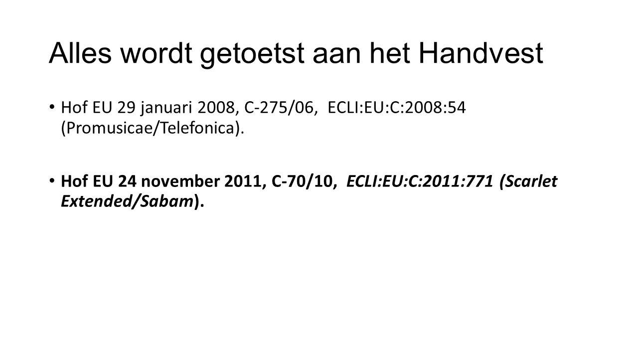 Alles wordt getoetst aan het Handvest Hof EU 29 januari 2008, C-275/06, ECLI:EU:C:2008:54 (Promusicae/Telefonica). Hof EU 24 november 2011, C-70/10, E