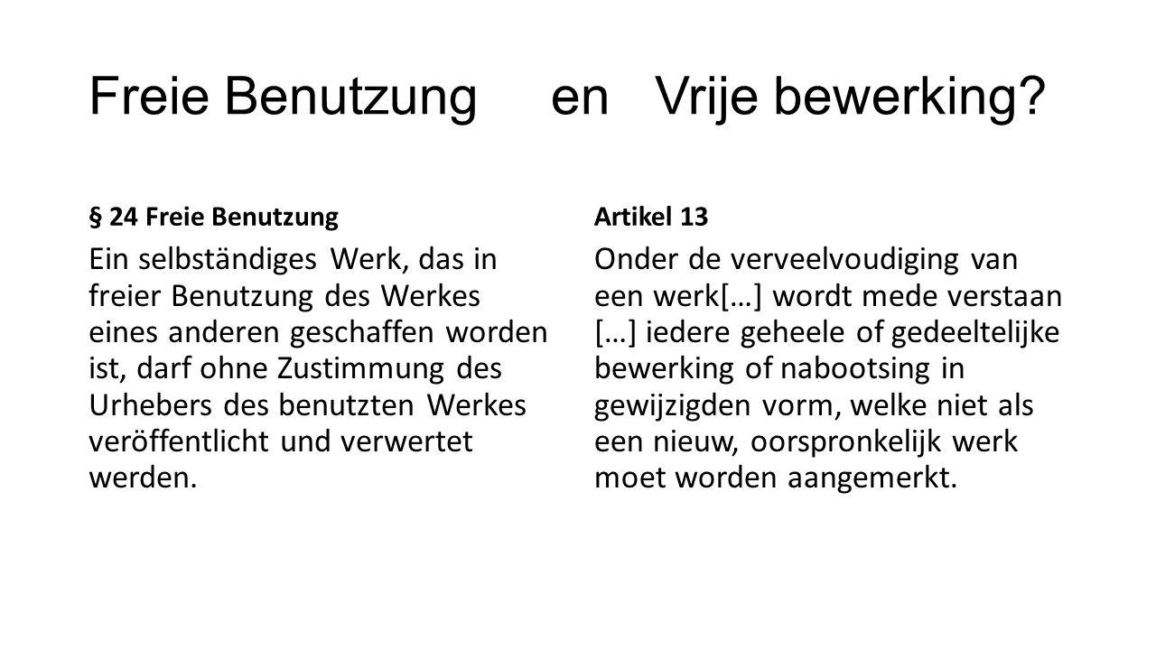 Freie Benutzung en Vrije bewerking? § 24 Freie Benutzung Ein selbständiges Werk, das in freier Benutzung des Werkes eines anderen geschaffen worden is
