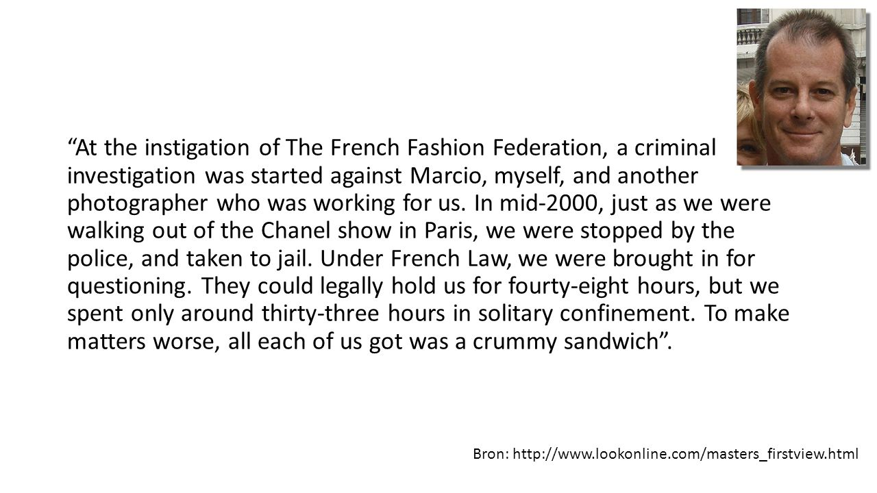 At the instigation of The French Fashion Federation, a criminal investigation was started against Marcio, myself, and another photographer who was working for us.