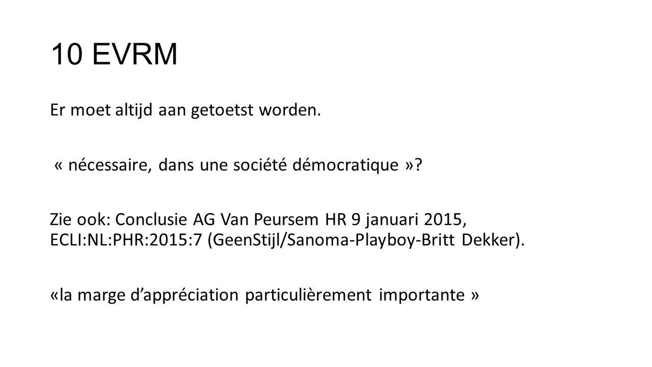 10 EVRM Er moet altijd aan getoetst worden. « nécessaire, dans une société démocratique »? Zie ook: Conclusie AG Van Peursem HR 9 januari 2015, ECLI:N