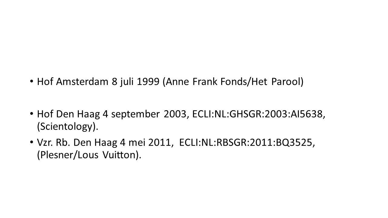 Hof Amsterdam 8 juli 1999 (Anne Frank Fonds/Het Parool) Hof Den Haag 4 september 2003, ECLI:NL:GHSGR:2003:AI5638, (Scientology). Vzr. Rb. Den Haag 4