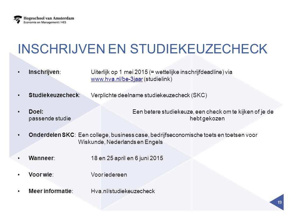 INSCHRIJVEN EN STUDIEKEUZECHECK Inschrijven: Uiterlijk op 1 mei 2015 (= wettelijke inschrijfdeadline) via www.hva.nl/be-3jaar (studielink) www.hva.nl/