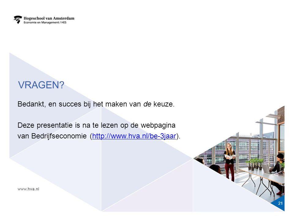 21 Bedankt, en succes bij het maken van de keuze. Deze presentatie is na te lezen op de webpagina van Bedrijfseconomie (http://www.hva.nl/be-3jaar).ht