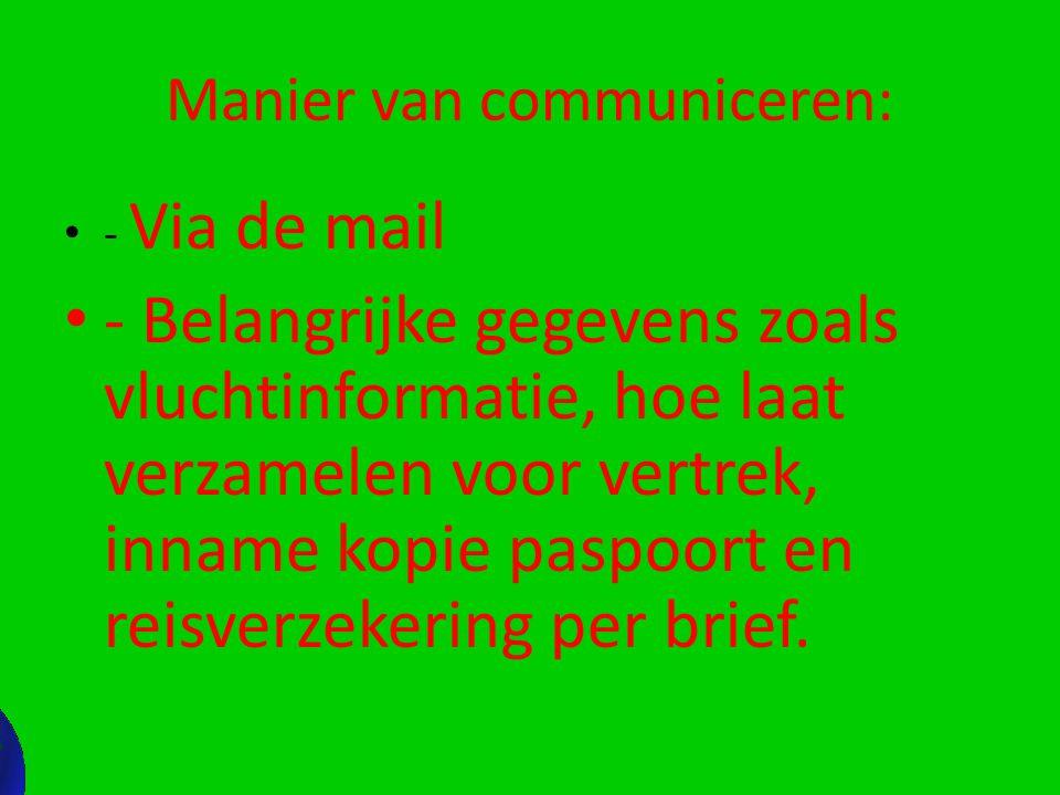 Manier van communiceren: - Via de mail - Belangrijke gegevens zoals vluchtinformatie, hoe laat verzamelen voor vertrek, inname kopie paspoort en reisv
