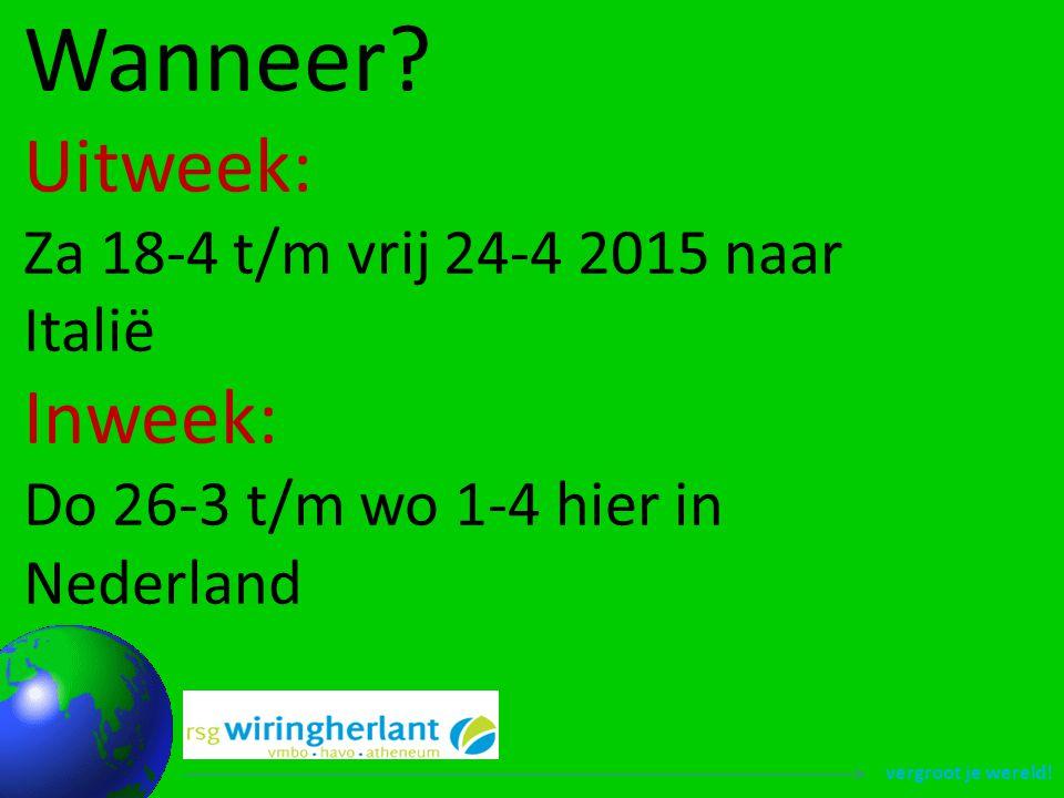 vergroot je wereld! Wanneer? Uitweek: Za 18-4 t/m vrij 24-4 2015 naar Italië Inweek: Do 26-3 t/m wo 1-4 hier in Nederland