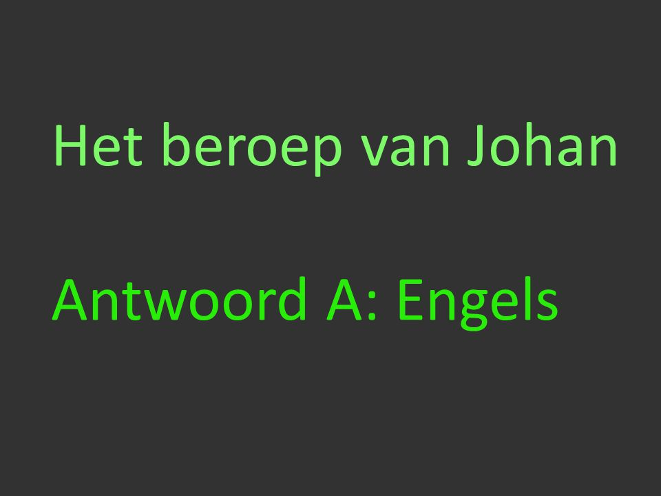 Het beroep van Johan Antwoord A: Engels