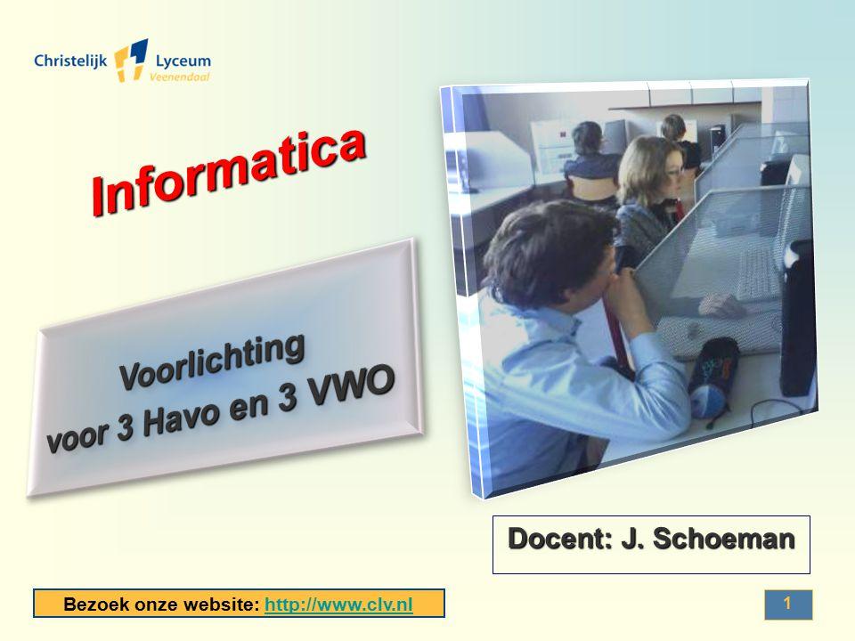 Bezoek onze website: http://www.clv.nlhttp://www.clv.nl 1 Informatica. Docent: J. Schoeman