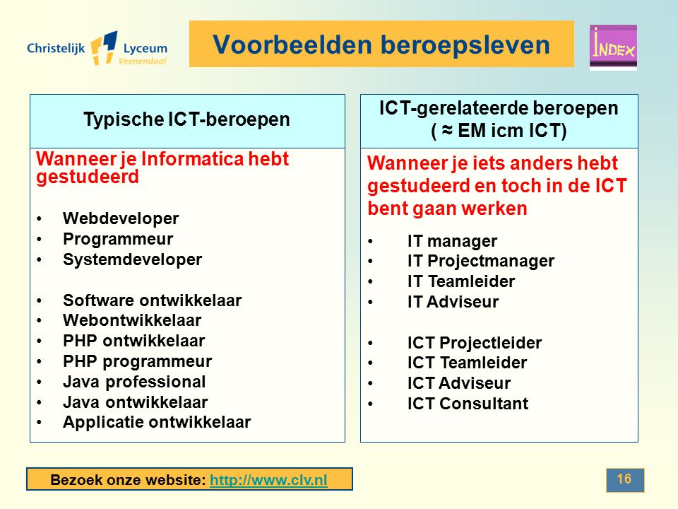 Bezoek onze website: http://www.clv.nlhttp://www.clv.nl 16 Voorbeelden beroepsleven Management en consultancy IT manager IT Projectmanager IT Teamleid