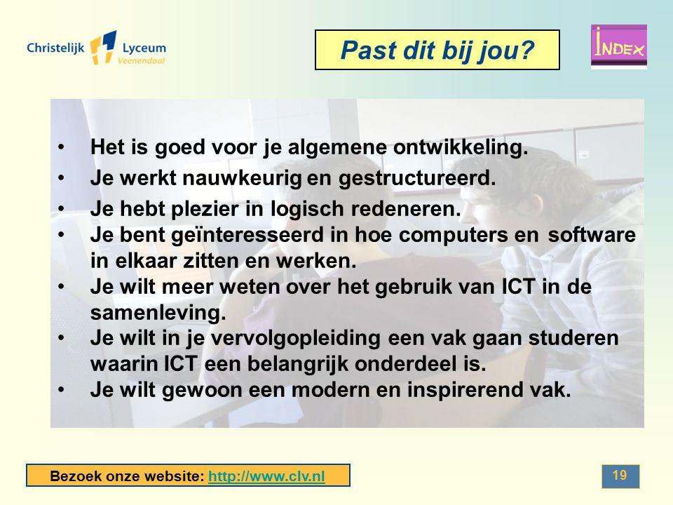 Bezoek onze website: http://www.clv.nlhttp://www.clv.nl 19 Past dit bij jou? Het is goed voor je algemene ontwikkeling. Je werkt nauwkeurig en gestruc