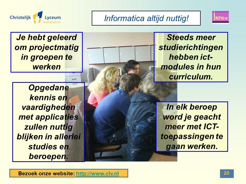 Bezoek onze website: http://www.clv.nlhttp://www.clv.nl 20 Informatica altijd nuttig! In elk beroep word je geacht meer met ICT- toepassingen te gaan