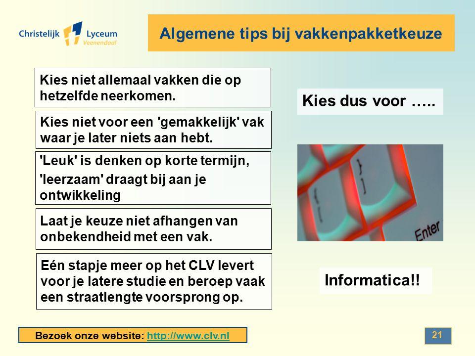 Bezoek onze website: http://www.clv.nlhttp://www.clv.nl Algemene tips bij vakkenpakketkeuze 21 Kies niet allemaal vakken die op hetzelfde neerkomen. K
