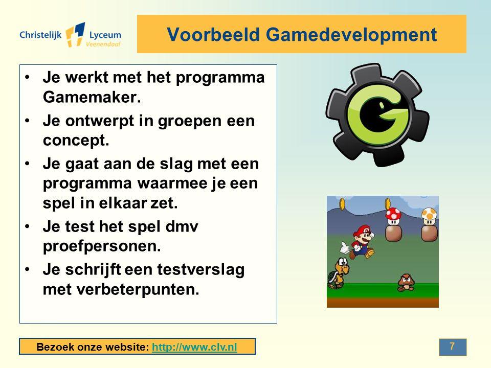 Bezoek onze website: http://www.clv.nlhttp://www.clv.nl Voorbeeld Gamedevelopment Je werkt met het programma Gamemaker. Je ontwerpt in groepen een con