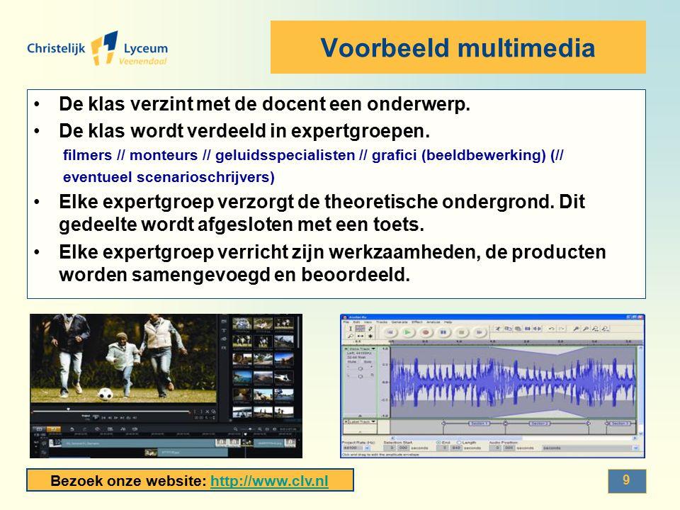 Bezoek onze website: http://www.clv.nlhttp://www.clv.nl Voorbeeld multimedia De klas verzint met de docent een onderwerp. De klas wordt verdeeld in ex
