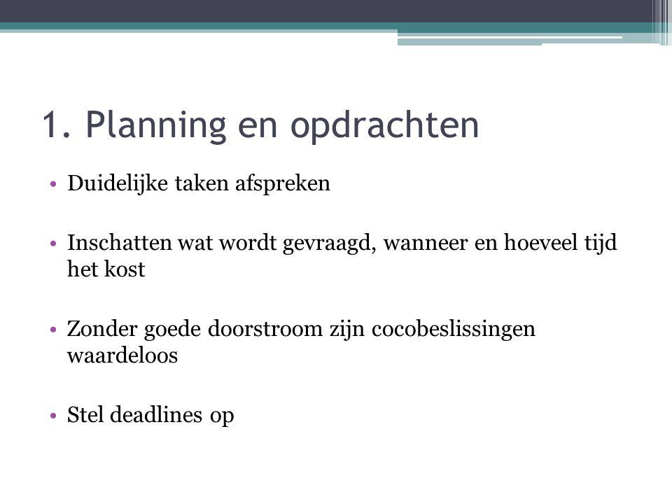 1. Planning en opdrachten Duidelijke taken afspreken Inschatten wat wordt gevraagd, wanneer en hoeveel tijd het kost Zonder goede doorstroom zijn coco