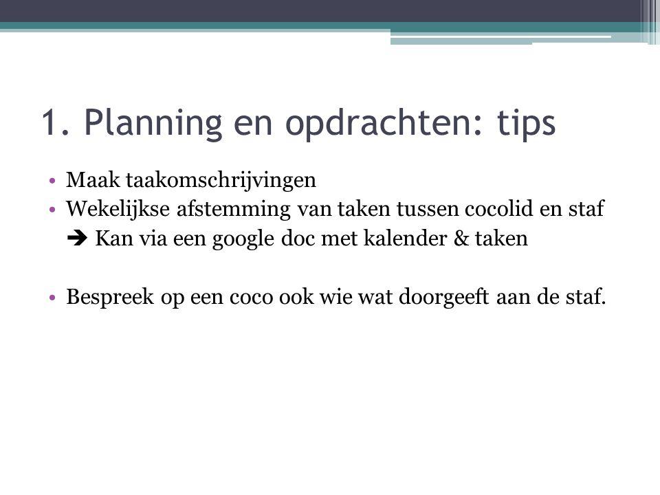 1. Planning en opdrachten: tips Maak taakomschrijvingen Wekelijkse afstemming van taken tussen cocolid en staf  Kan via een google doc met kalender &