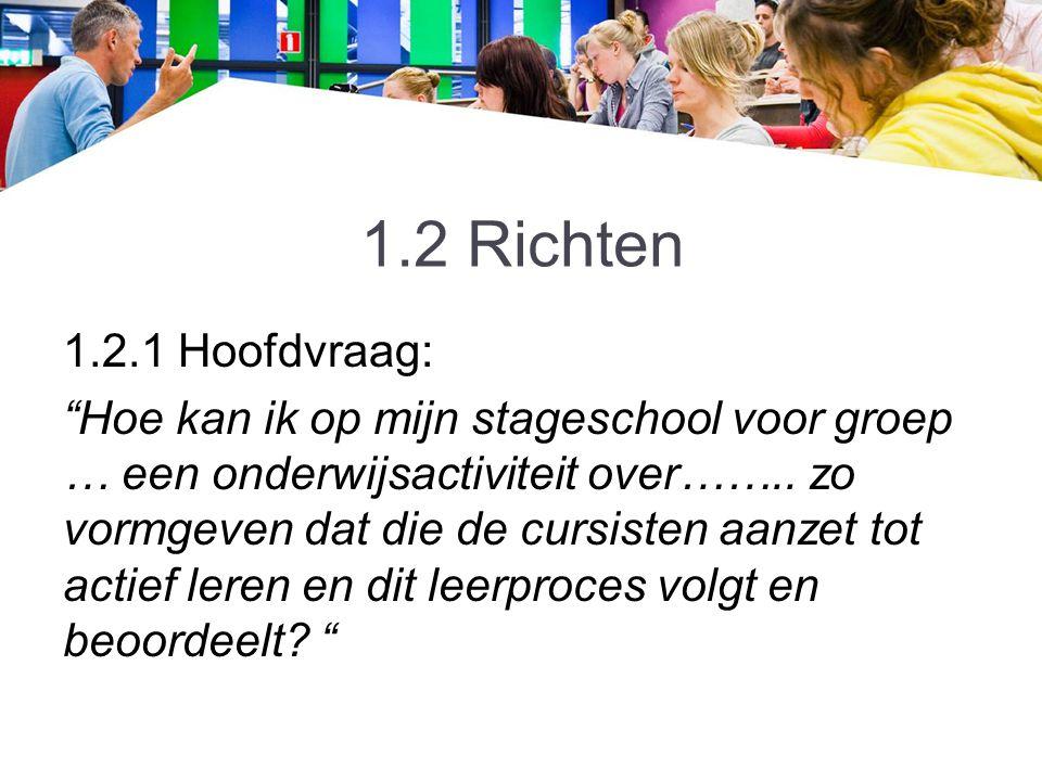 """1.2 Richten 1.2.1 Hoofdvraag: """"Hoe kan ik op mijn stageschool voor groep … een onderwijsactiviteit over…….. zo vormgeven dat die de cursisten aanzet t"""