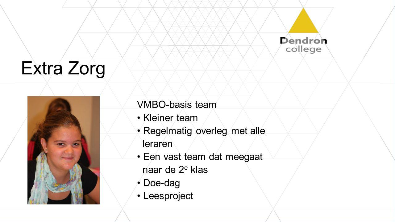 Extra Zorg VMBO-basis team Kleiner team Regelmatig overleg met alle leraren Een vast team dat meegaat naar de 2 e klas Doe-dag Leesproject