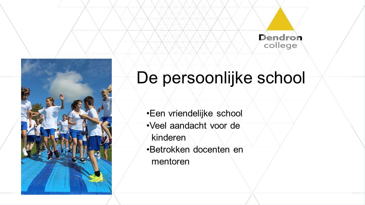 De persoonlijke school Een vriendelijke school Veel aandacht voor de kinderen Betrokken docenten en mentoren