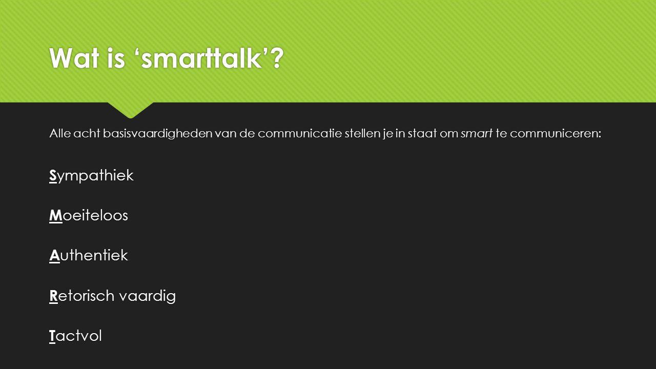 Wat is 'smarttalk'? Alle acht basisvaardigheden van de communicatie stellen je in staat om smart te communiceren: S ympathiek M oeiteloos A uthentiek