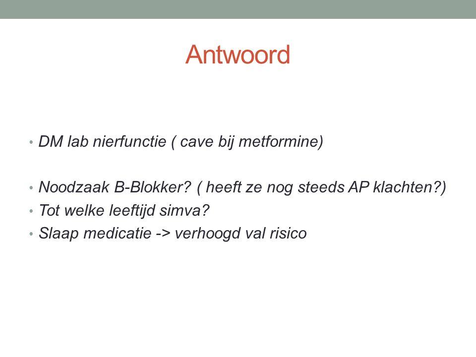 Antwoord DM lab nierfunctie ( cave bij metformine) Noodzaak B-Blokker.