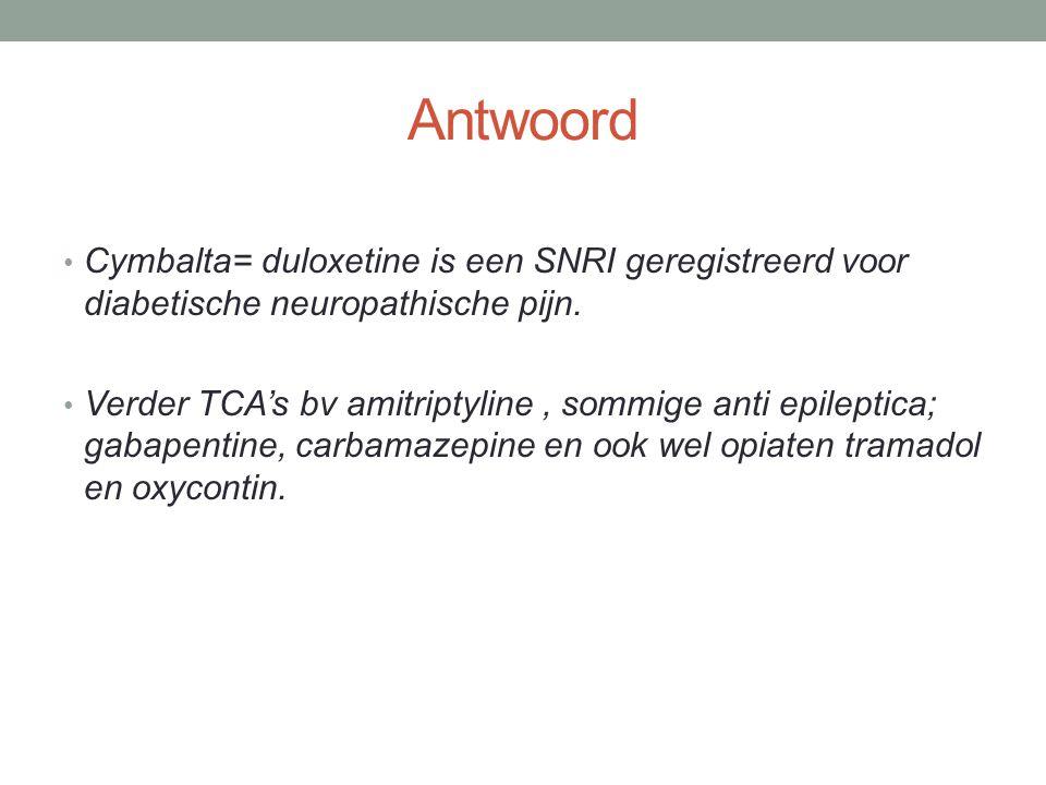 Antwoord Cymbalta= duloxetine is een SNRI geregistreerd voor diabetische neuropathische pijn.