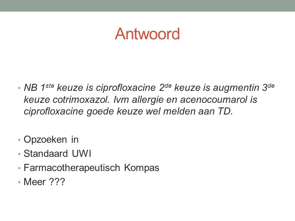Antwoord NB 1 ste keuze is ciprofloxacine 2 de keuze is augmentin 3 de keuze cotrimoxazol.
