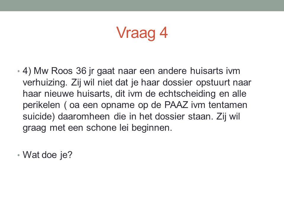 Vraag 4 4) Mw Roos 36 jr gaat naar een andere huisarts ivm verhuizing.