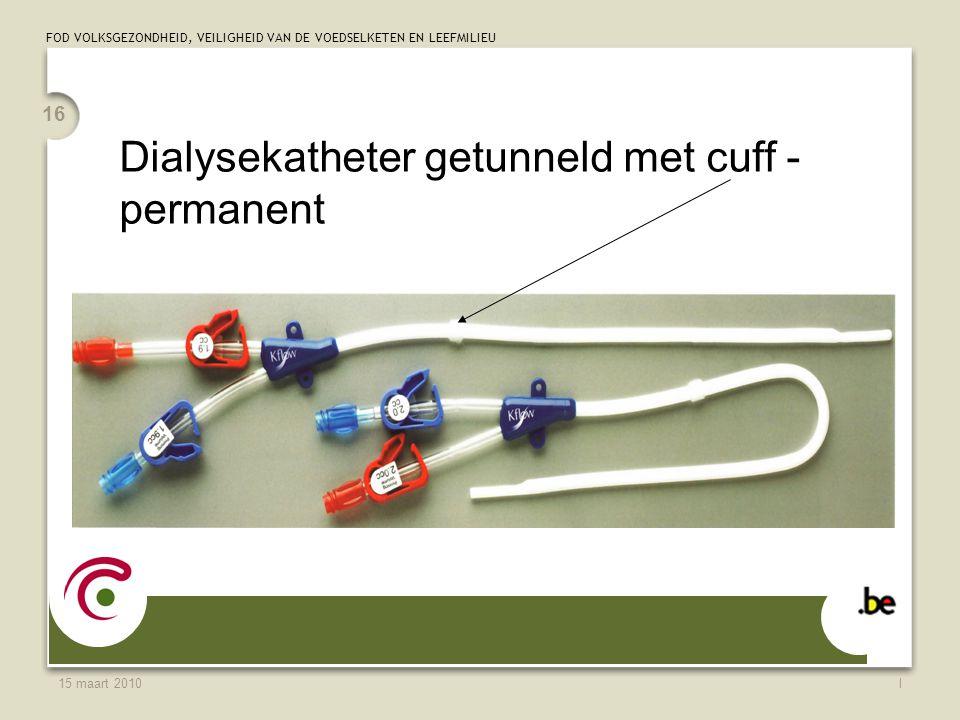 FOD VOLKSGEZONDHEID, VEILIGHEID VAN DE VOEDSELKETEN EN LEEFMILIEU 15 maart 2010l 16 Dialysekatheter getunneld met cuff - permanent