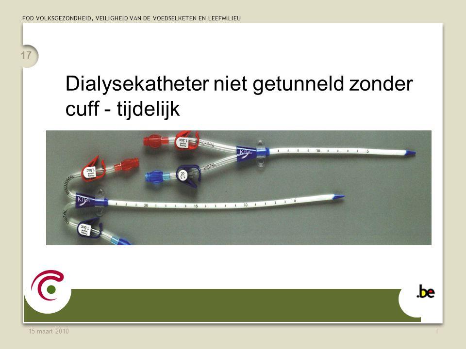 FOD VOLKSGEZONDHEID, VEILIGHEID VAN DE VOEDSELKETEN EN LEEFMILIEU 15 maart 2010l 17 Dialysekatheter niet getunneld zonder cuff - tijdelijk