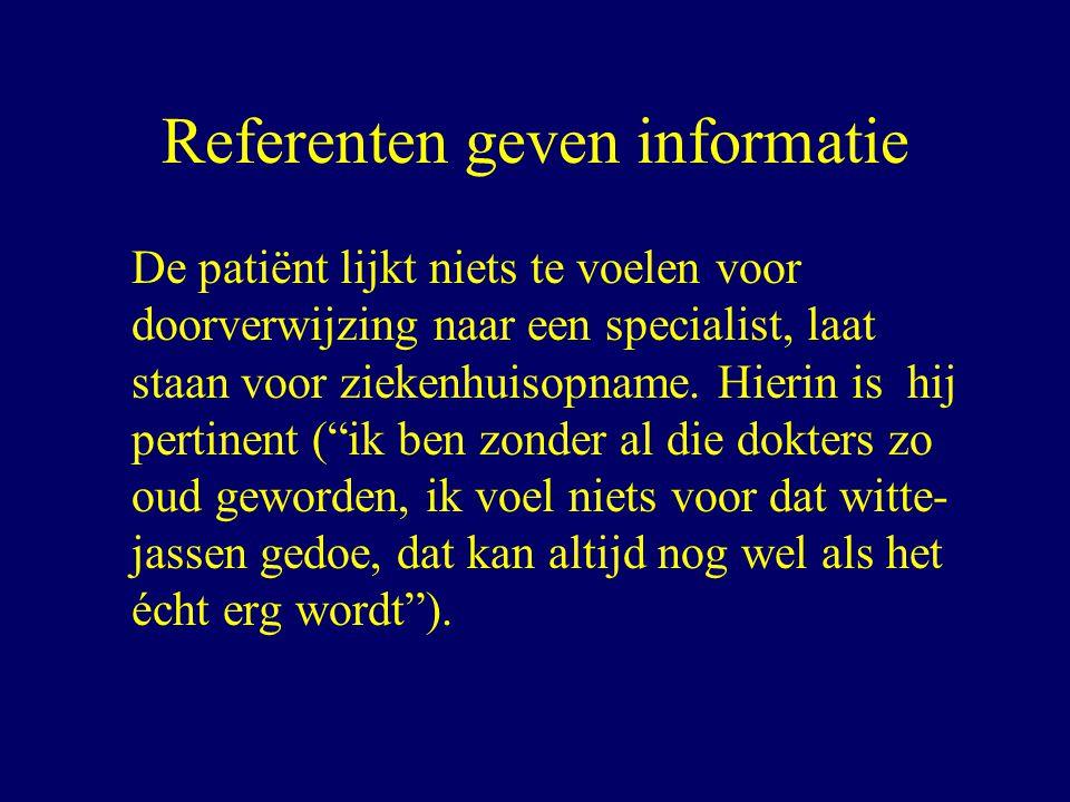 Referenten geven informatie De patiënt lijkt niets te voelen voor doorverwijzing naar een specialist, laat staan voor ziekenhuisopname.