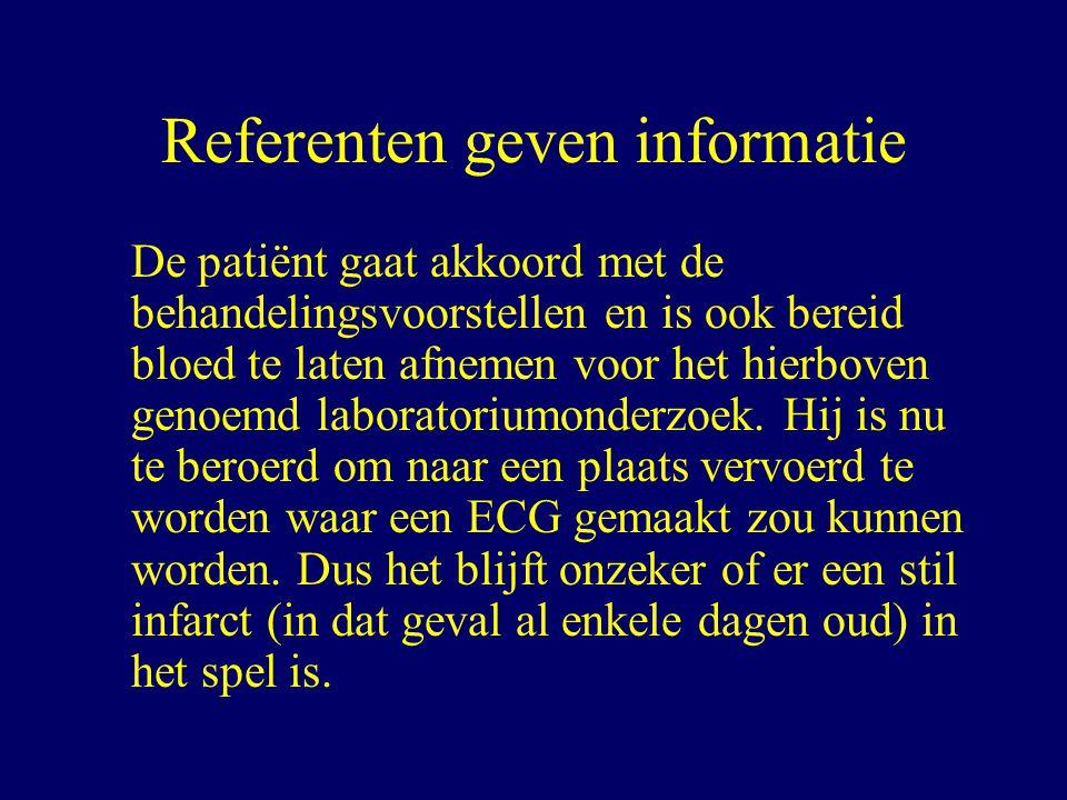Referenten geven informatie De patiënt gaat akkoord met de behandelingsvoorstellen en is ook bereid bloed te laten afnemen voor het hierboven genoemd laboratoriumonderzoek.