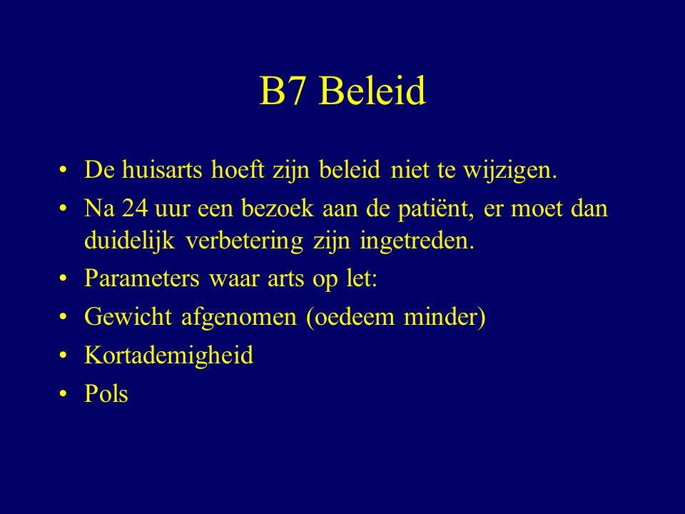 B7 Beleid De huisarts hoeft zijn beleid niet te wijzigen.