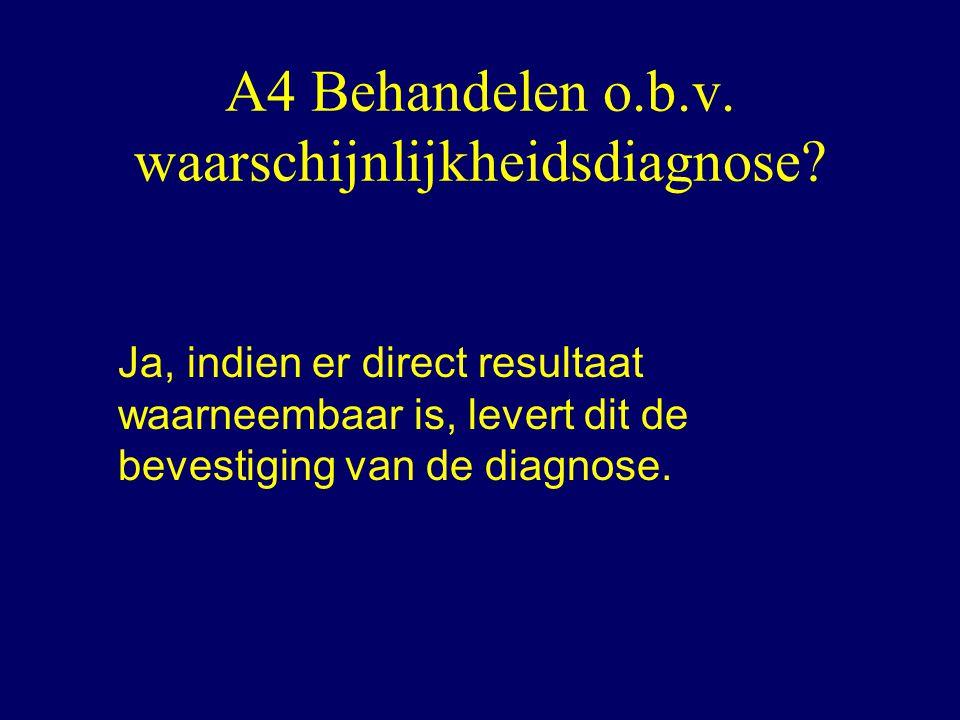 A4 Behandelen o.b.v.waarschijnlijkheidsdiagnose.