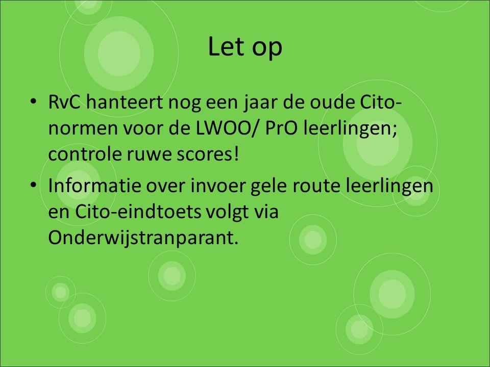 Let op RvC hanteert nog een jaar de oude Cito- normen voor de LWOO/ PrO leerlingen; controle ruwe scores! Informatie over invoer gele route leerlingen