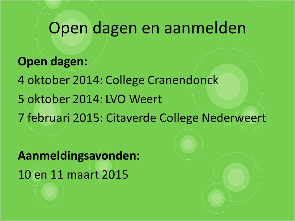 Open dagen en aanmelden Open dagen: 4 oktober 2014: College Cranendonck 5 oktober 2014: LVO Weert 7 februari 2015: Citaverde College Nederweert Aanmel