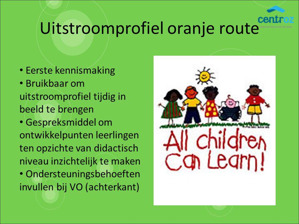 Uitstroomprofiel oranje route Eerste kennismaking Bruikbaar om uitstroomprofiel tijdig in beeld te brengen Gespreksmiddel om ontwikkelpunten leerlinge