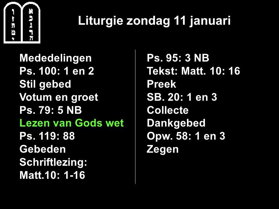 Liturgie zondag 11 januari Mededelingen Ps. 100: 1 en 2 Stil gebed Votum en groet Ps.