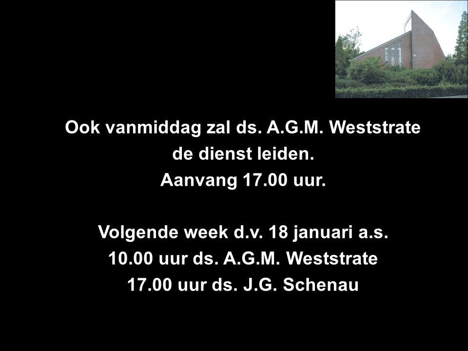 Ook vanmiddag zal ds. A.G.M. Weststrate de dienst leiden.