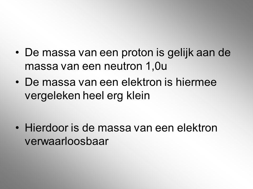 De massa van een proton is gelijk aan de massa van een neutron 1,0u De massa van een elektron is hiermee vergeleken heel erg klein Hierdoor is de mass