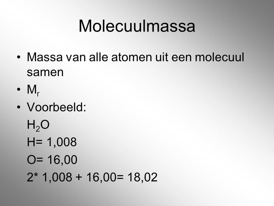 Molecuulmassa Massa van alle atomen uit een molecuul samen M r Voorbeeld: H 2 O H= 1,008 O= 16,00 2* 1,008 + 16,00= 18,02