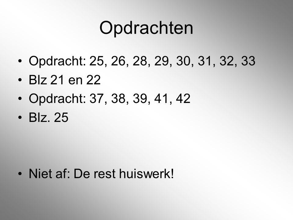 Opdrachten Opdracht: 25, 26, 28, 29, 30, 31, 32, 33 Blz 21 en 22 Opdracht: 37, 38, 39, 41, 42 Blz. 25 Niet af: De rest huiswerk!