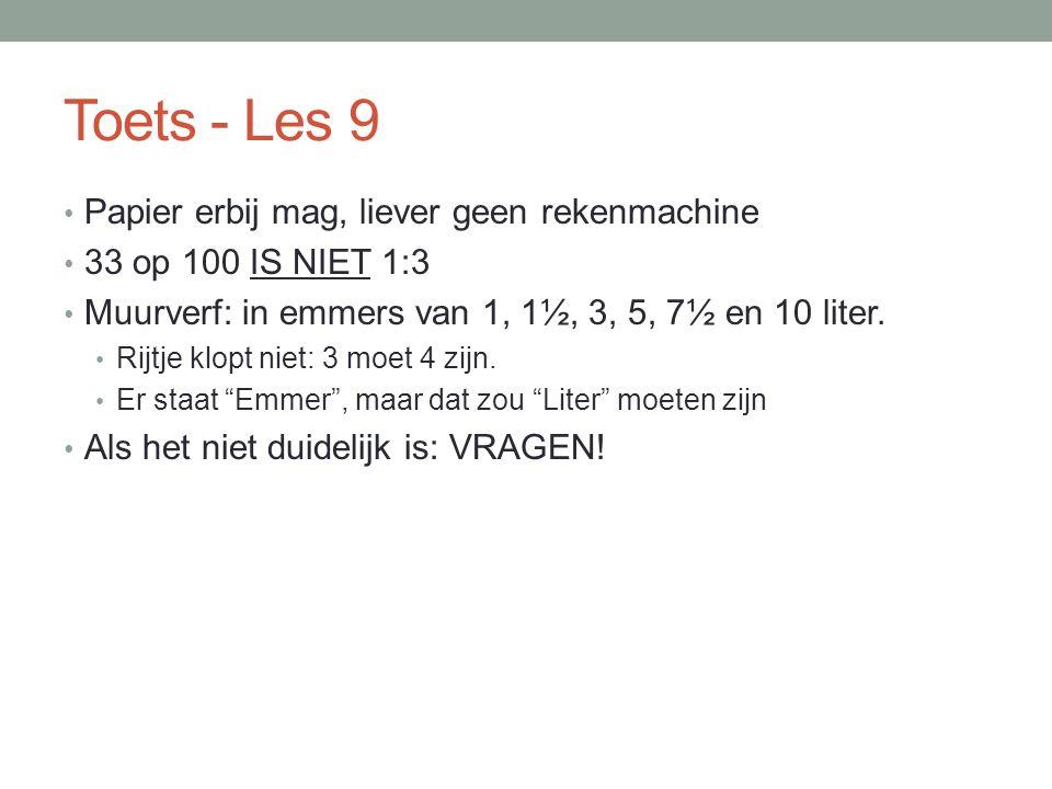 Toets - Les 9 Papier erbij mag, liever geen rekenmachine 33 op 100 IS NIET 1:3 Muurverf: in emmers van 1, 1½, 3, 5, 7½ en 10 liter. Rijtje klopt niet: