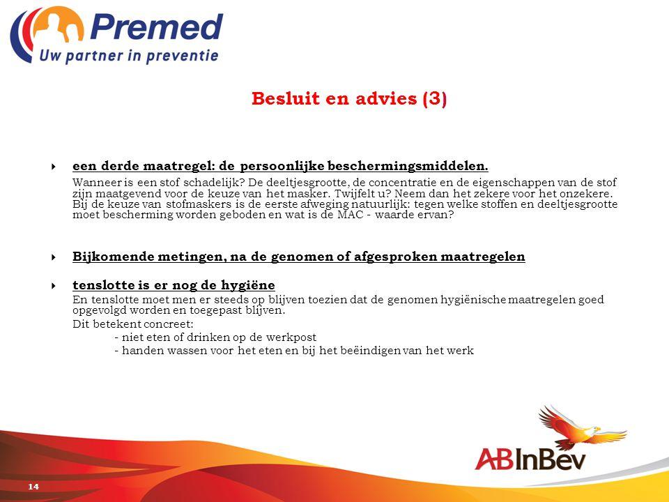 14 Besluit en advies (3)  een derde maatregel: de persoonlijke beschermingsmiddelen. Wanneer is een stof schadelijk? De deeltjesgrootte, de concentra