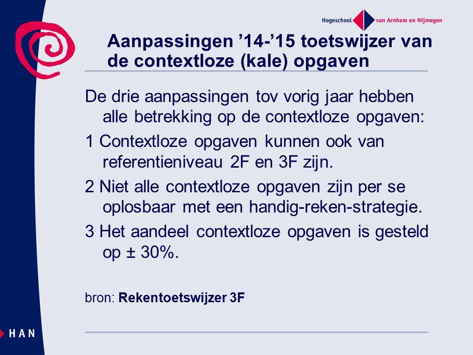 Aanpassingen '14-'15 toetswijzer van de contextloze (kale) opgaven De drie aanpassingen tov vorig jaar hebben alle betrekking op de contextloze opgave