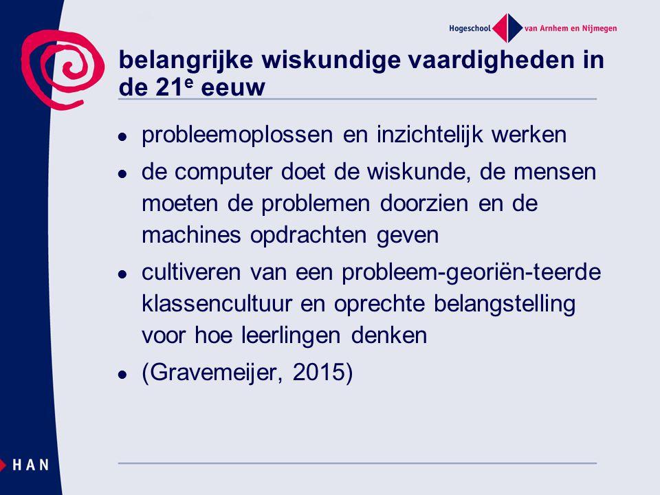 belangrijke wiskundige vaardigheden in de 21 e eeuw probleemoplossen en inzichtelijk werken de computer doet de wiskunde, de mensen moeten de probleme